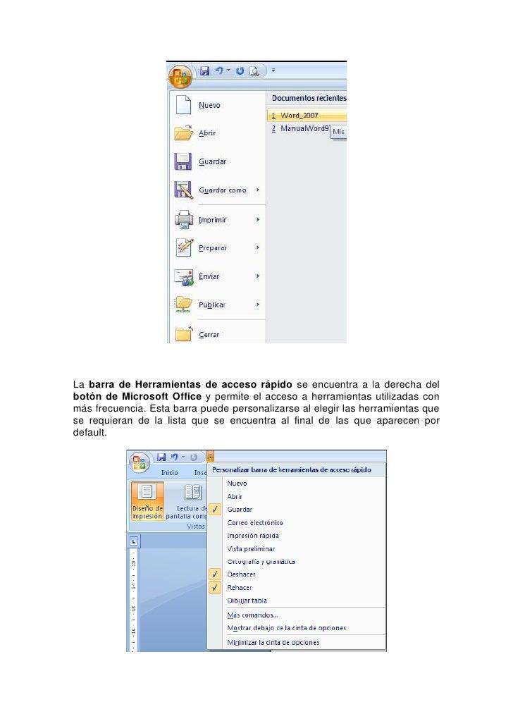 La barra de Herramientas de acceso rápido se encuentra a la derecha del botón de Microsoft Office y permite el acceso a he...