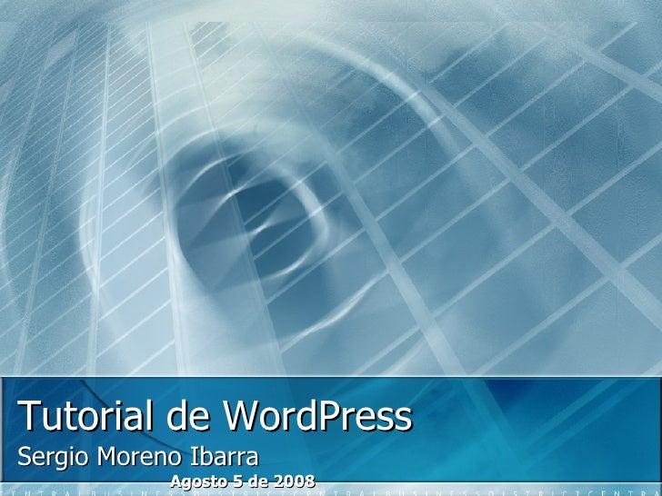 Tutorial de WordPress Sergio Moreno Ibarra Agosto 5 de 2008