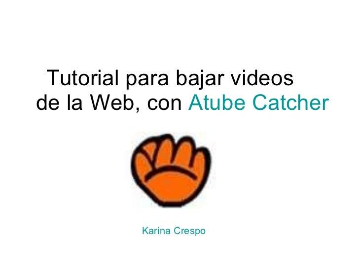 Tutorial para bajar videos  de la Web, con  Atube   Catcher Karina Crespo