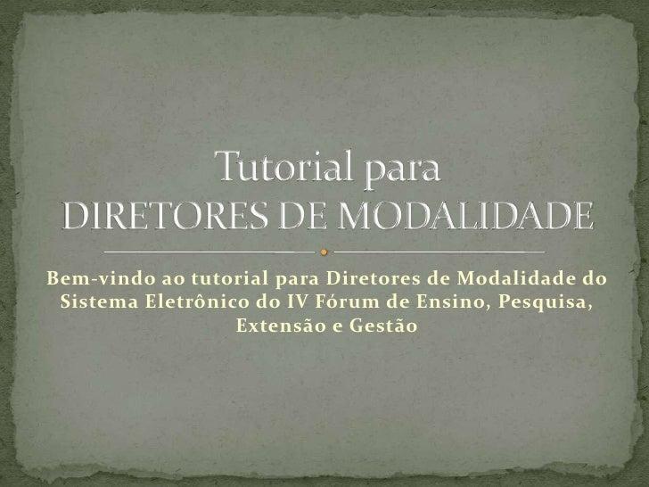 Bem-vindo ao tutorial para Diretores de Modalidade do Sistema Eletrônico do IV Fórum de Ensino, Pesquisa, Extensão e Gestã...