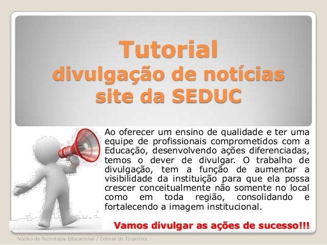 Tutorialdivulgação de notíciassite da SEDUCAo oferecer um ensino de qualidade e ter umaequipe de profissionais comprometid...