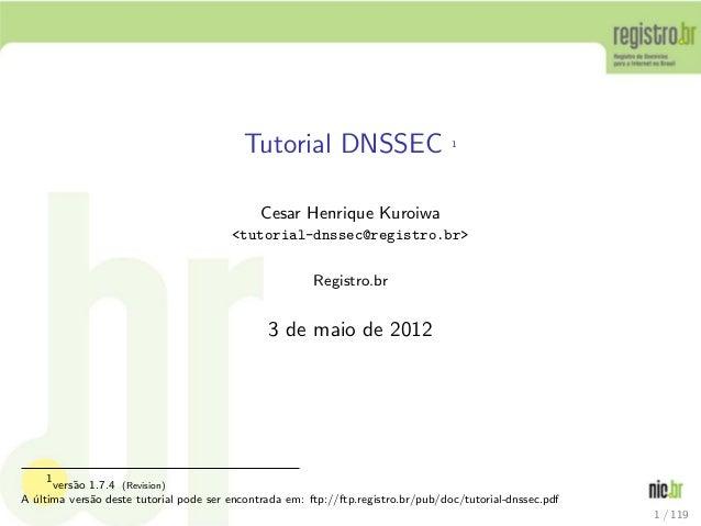 Tutorial DNSSEC 1 Cesar Henrique Kuroiwa <tutorial-dnssec@registro.br> Registro.br 3 de maio de 2012 1 vers˜ao 1.7.4 (Revi...