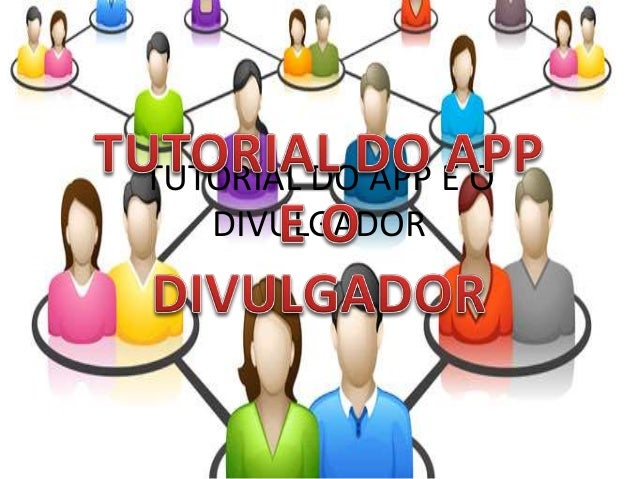 TUTORIAL DO APP E O DIVULGADOR