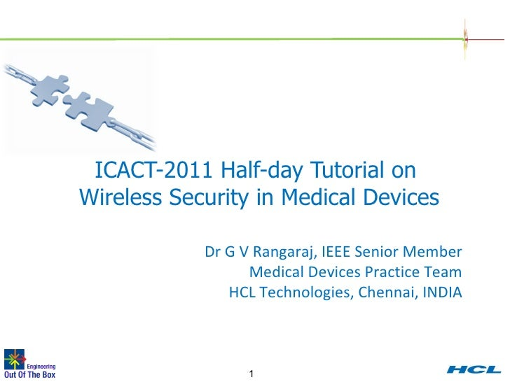 ICACT-2011 Half-day Tutorial on  Wireless Security in Medical Devices   Dr G V Rangaraj, IEEE Senior Member Medical Device...