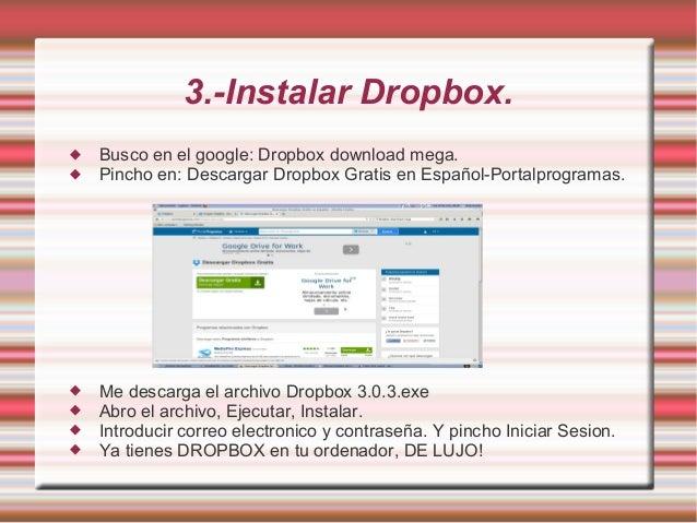 3.-Instalar Dropbox.  Busco en el google: Dropbox download mega.  Pincho en: Descargar Dropbox Gratis en Español-Portalp...