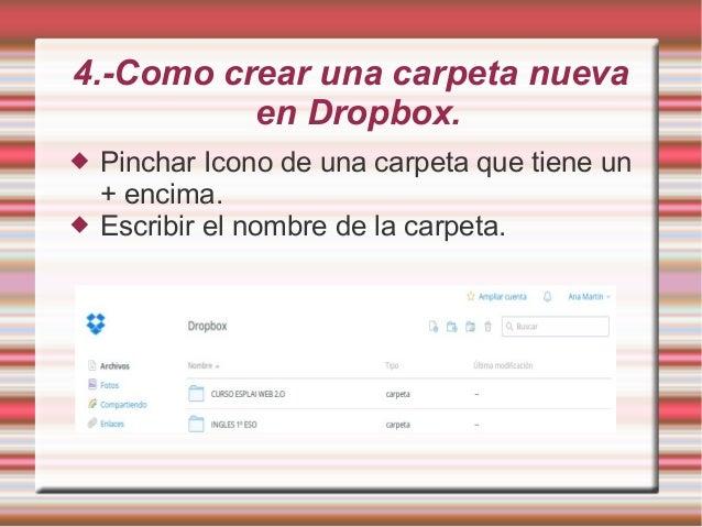 4.-Como crear una carpeta nueva en Dropbox.  Pinchar Icono de una carpeta que tiene un + encima.  Escribir el nombre de ...