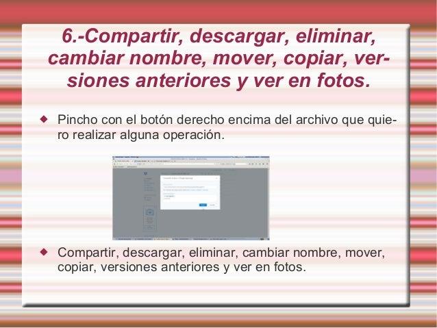 6.-Compartir, descargar, eliminar, cambiar nombre, mover, copiar, ver- siones anteriores y ver en fotos.  Pincho con el b...