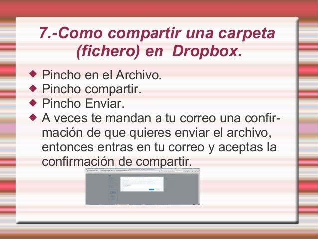7.-Como compartir una carpeta (fichero) en Dropbox.  Pincho en el Archivo.  Pincho compartir.  Pincho Enviar.  A veces...