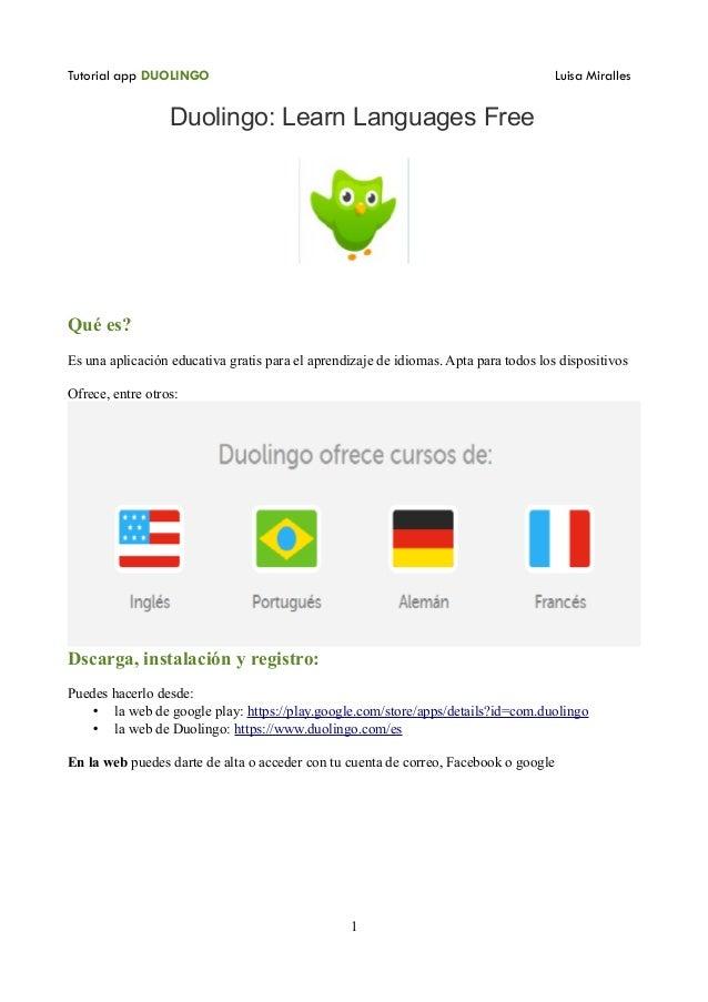 Tutorial app DUOLINGO Luisa Miralles Duolingo: Learn Languages Free Qué es? Es una aplicación educativa gratis para el apr...