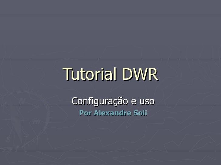 Tutorial DWR Configuração e uso Por Alexandre Soli