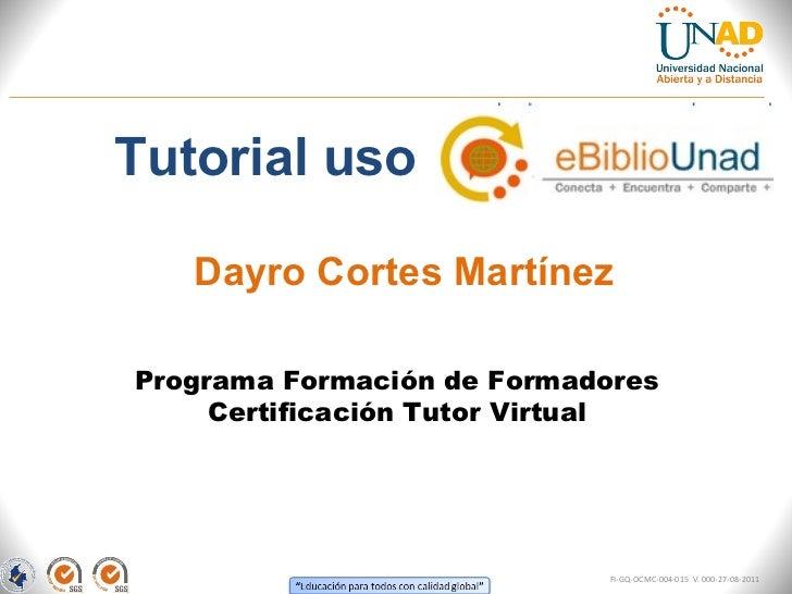 <ul><li>Tutorial uso  </li></ul>Programa Formación de Formadores Certificación Tutor Virtual Dayro Cortes Martínez FI-GQ-O...