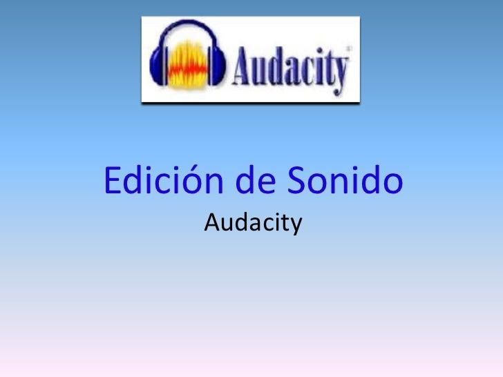 Edición de Sonido      Audacity