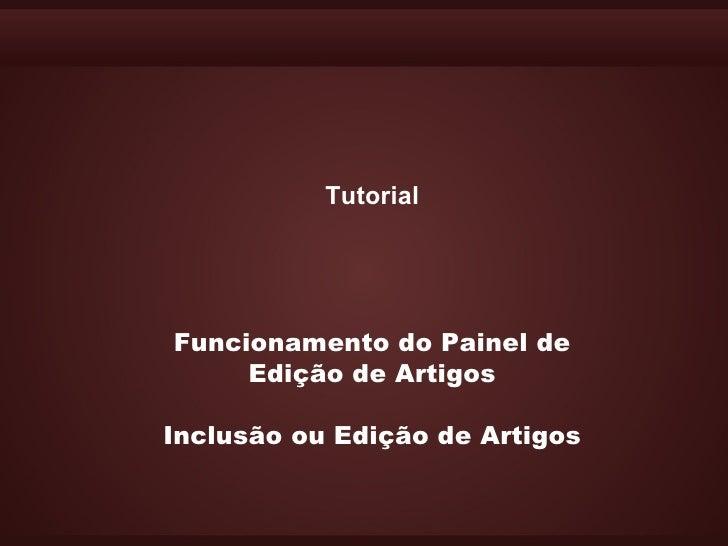 Tutorial     Funcionamento do Painel de      Edição de Artigos  Inclusão ou Edição de Artigos
