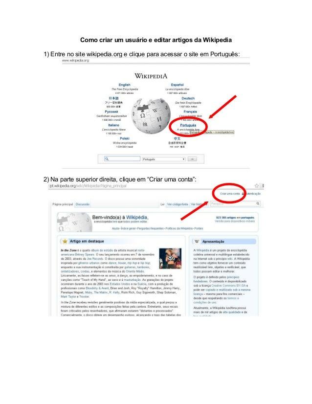 Como criar um usuário e editar artigos da Wikipedia 1) Entre no site wikipedia.org e clique para acessar o site em Portugu...