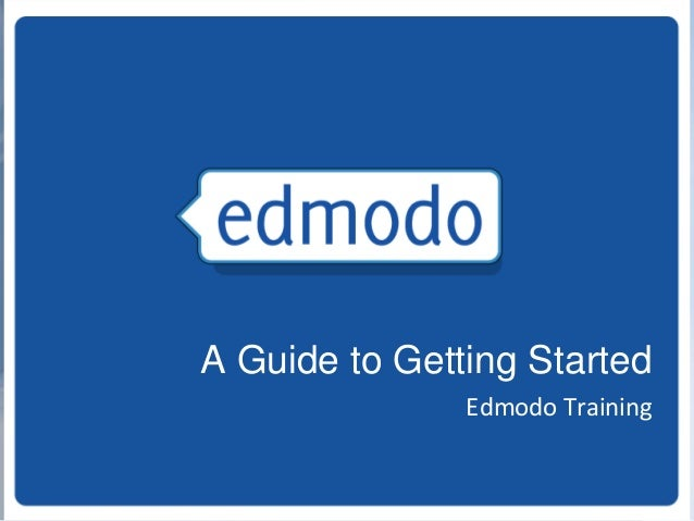 A Guide to Getting Started Edmodo Training