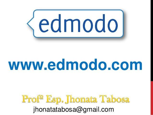 www.edmodo.comjhonatatabosa@gmail.com