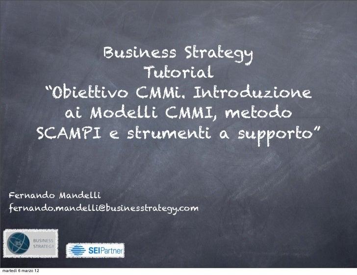 "Business Strategy                             Tutorial                 ""Obiettivo CMMi. Introduzione                   ai ..."