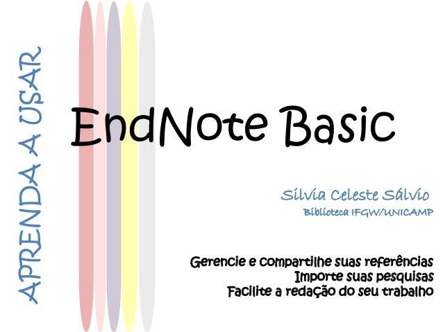 Gerencie e compartilhe suas referências Importe suas pesquisas Facilite a redação do seu trabalho APRENDAAUSAR Silvia Cele...