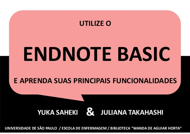 "JULIANA TAKAHASHI UNIVERSIDADE DE SÃO PAULO / ESCOLA DE ENFERMAGEM / BIBLIOTECA ""WANDA DE AGUIAR HORTA"" YUKA SAHEKI & ENDN..."