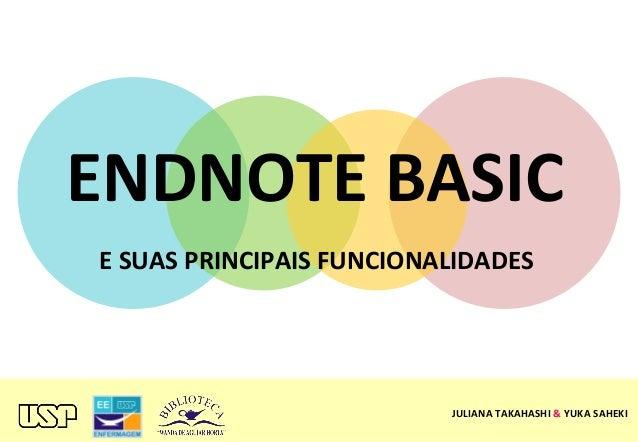ENDNOTE  BASIC   E  SUAS  PRINCIPAIS  FUNCIONALIDADES   JULIANA  TAKAHASHI  &  YUKA  SAHEKI