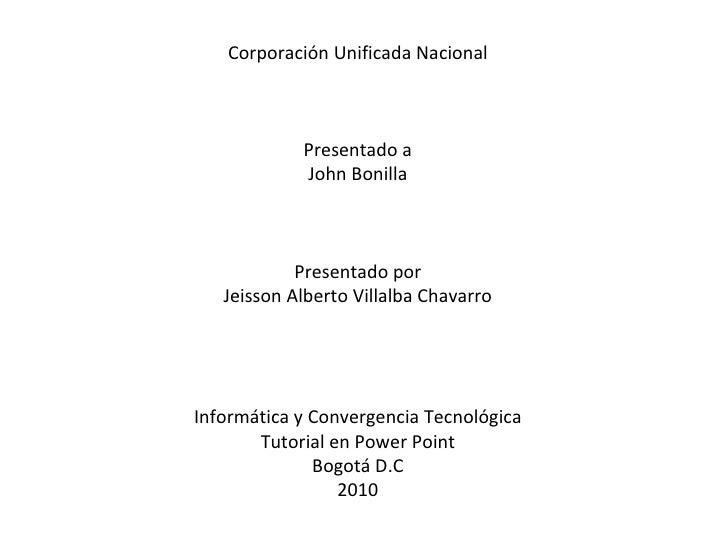 Corporación Unificada Nacional Presentado a John Bonilla Presentado por Jeisson Alberto Villalba Chavarro Informática y Co...