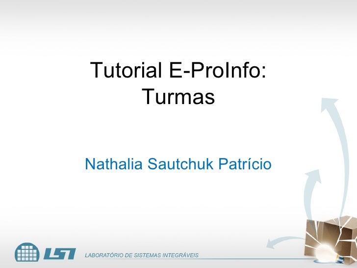 Tutorial E-ProInfo:      Turmas  Nathalia Sautchuk Patrício