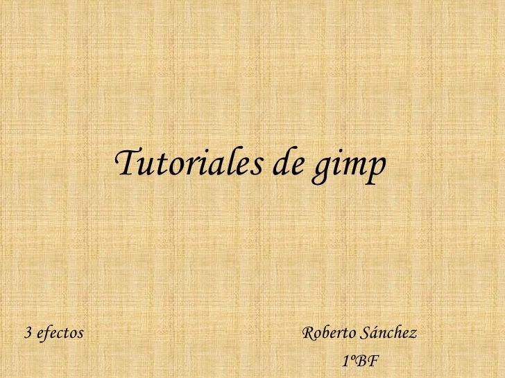 Tutoriales de gimp   Roberto Sánchez 1ºBF 3 efectos