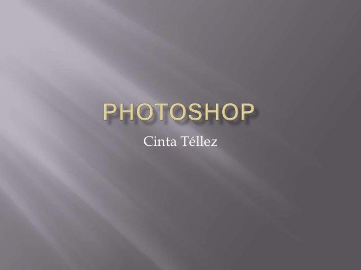 Photoshop<br />Cinta Téllez<br />