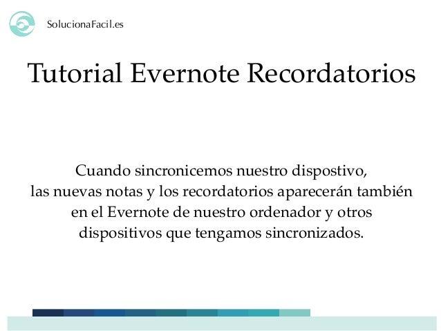 SolucionaFacil.es Tutorial Evernote Recordatorios Cuando sincronicemos nuestro dispostivo, las nuevas notas y los recordat...