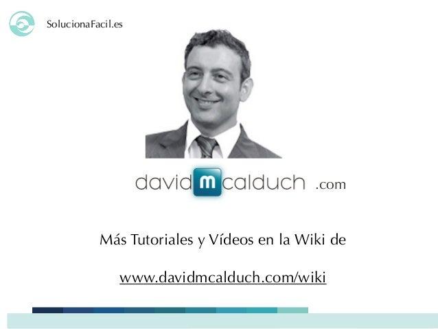SolucionaFacil.es Más Tutoriales y Vídeos en la Wiki de www.davidmcalduch.com/wiki .com