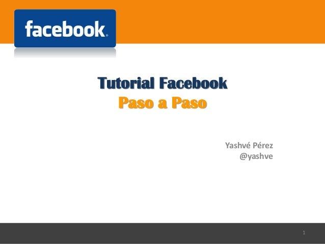 Tutorial Facebook Paso a Paso Yashvé Pérez @yashve 1