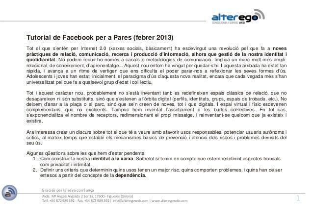 Tutorial de Facebook per a Pares (febrer 2013) Tot el que s'entén per Internet 2.0 (xarxes socials, bàsicament) ha esdevin...