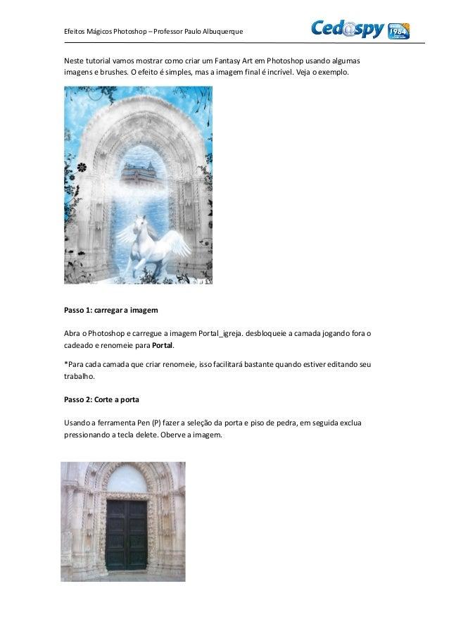 Efeitos Mágicos Photoshop – Professor Paulo Albuquerque Neste tutorial vamos mostrar como criar um Fantasy Art em Photosho...