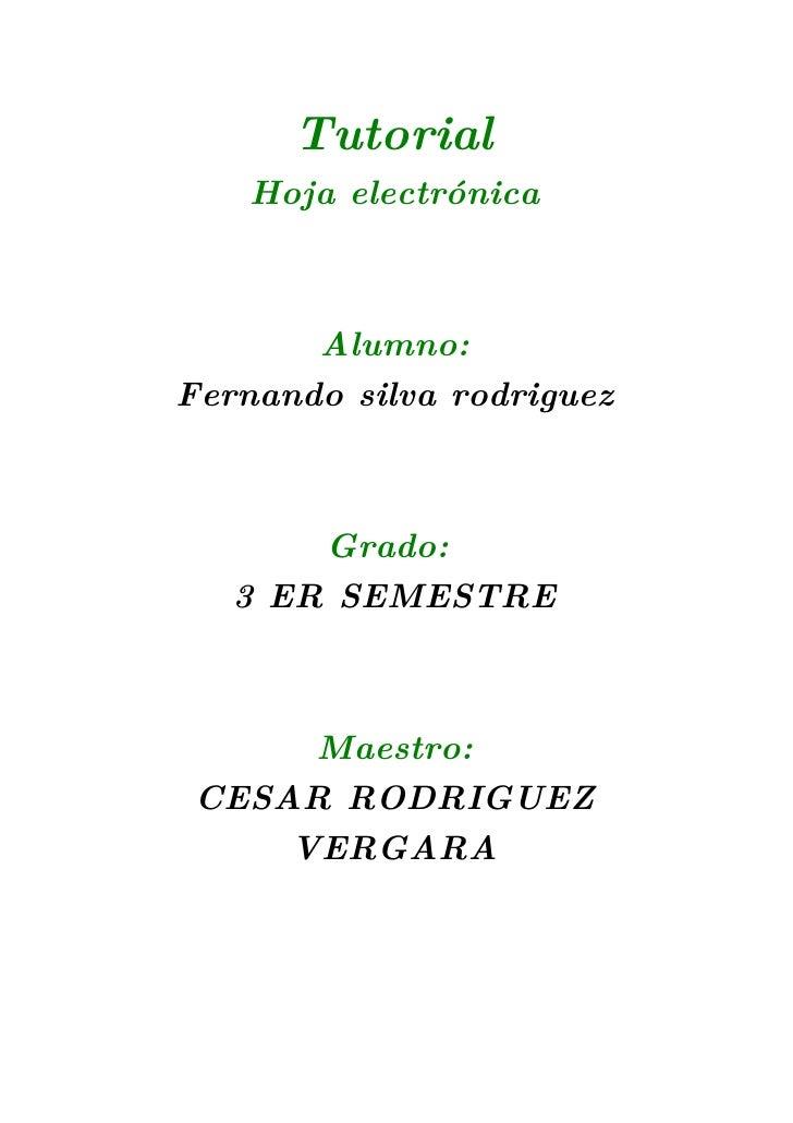 Tutorial     Hoja electrónica           Alumno: Fernando silva rodriguez           Grado:    3 ER SEMESTRE          Maestr...