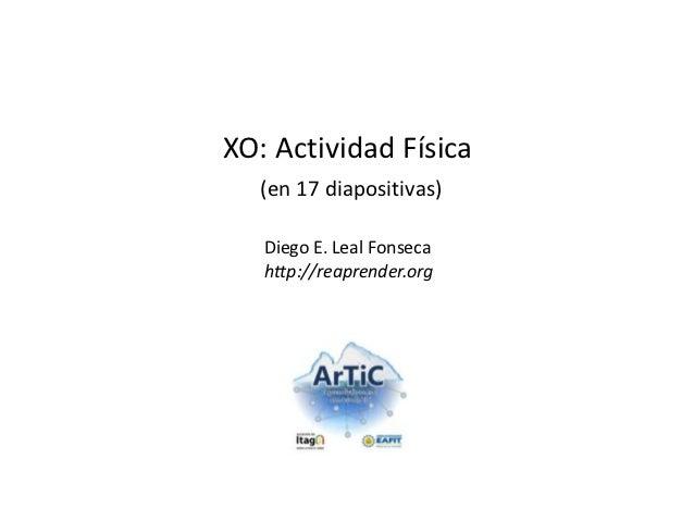 XO: Actividad Física  (en 17 diapositivas)   Diego E. Leal Fonseca   http://reaprender.org