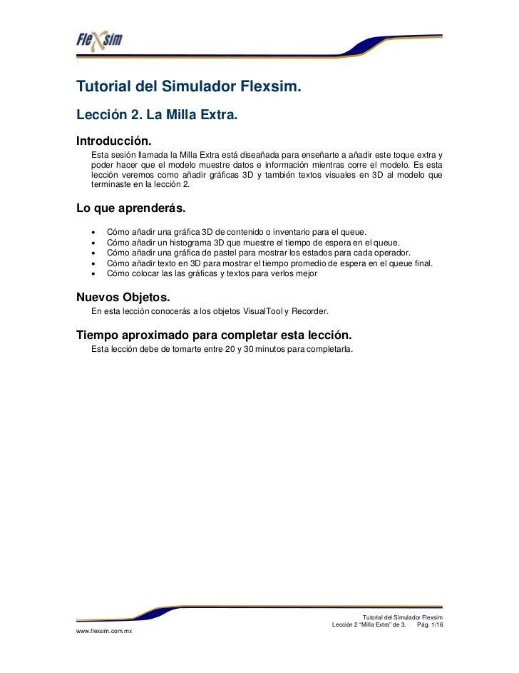 Tutorial del Simulador Flexsim.Lección 2. La Milla Extra.Introducción.    Esta sesión llamada la Milla Extra está diseañad...