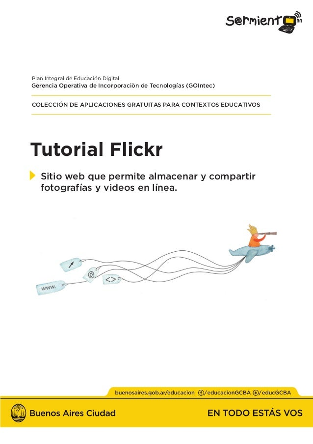 Tutorial Flickr Sitio web que permite almacenar y compartir fotografías y videos en línea. Plan Integral de Educación Digi...