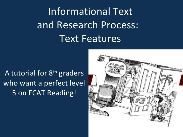 Informational Text  and Research Process:  Text Features  A tutorial for 8 th  graders who want a perfect level 5 on FCAT ...