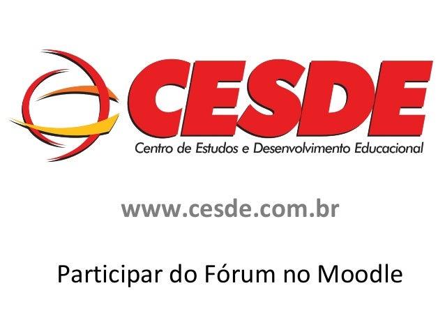 www.cesde.com.br Participar do Fórum no Moodle