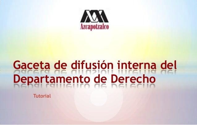 TutorialGaceta de difusión interna delDepartamento de Derecho