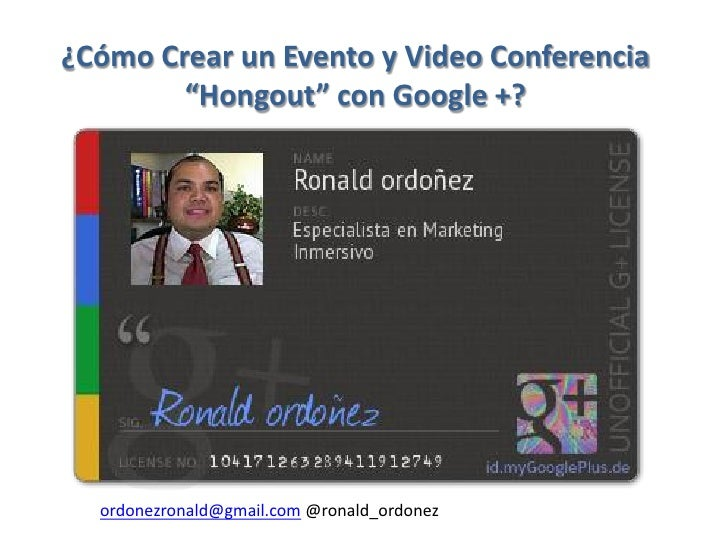 "¿Cómo Crear un Evento y Video Conferencia        ""Hongout"" con Google +?  ordonezronald@gmail.com @ronald_ordonez"