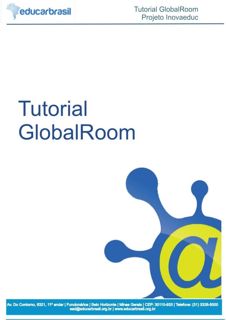 Tutorial      GlobalRoomAv. Do Contorno, 6321, 11º andar | Funcionários | Belo Horizonte | Minas Gerais | CEP: 30110-933 |...