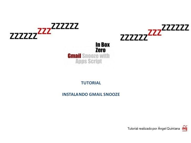 TUTORIALINSTALANDO GMAIL SNOOZE                          Tutorial realizado por Ángel Quintana
