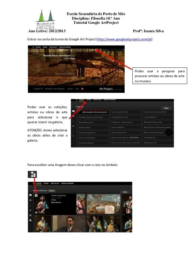 Escola Secundária de Porto de MósDisciplina: Filosofia 10.º AnoTutorial Google ArtProjectAno Letivo: 2012/2013 Profª: Isau...