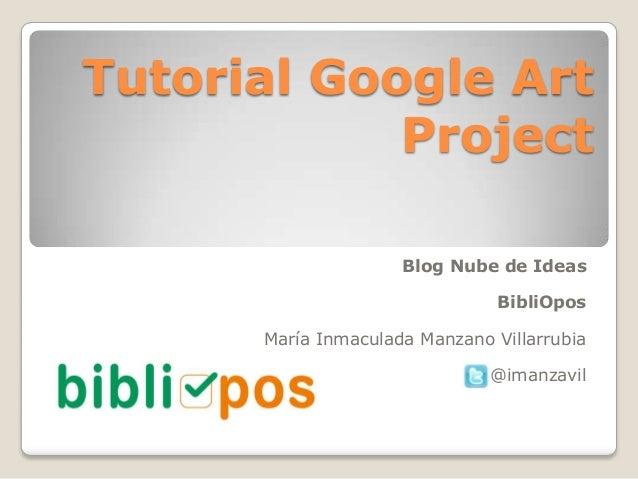 Tutorial Google Art Project Blog Nube de Ideas BibliOpos María Inmaculada Manzano Villarrubia  @imanzavil