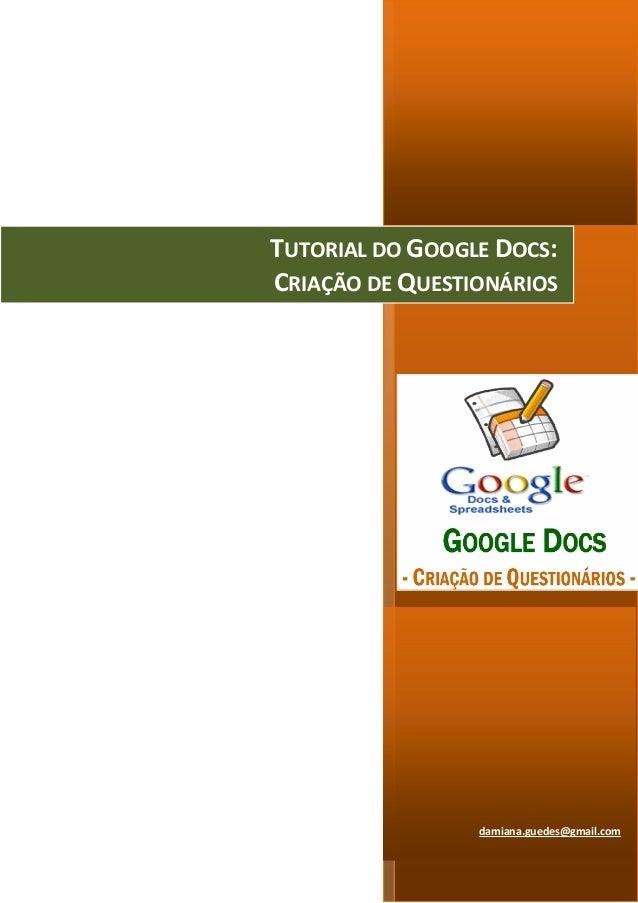 TUTORIAL DO GOOGLE DOCS:           1CRIAÇÃO DE QUESTIONÁRIOS                 damiana.guedes@gmail.com