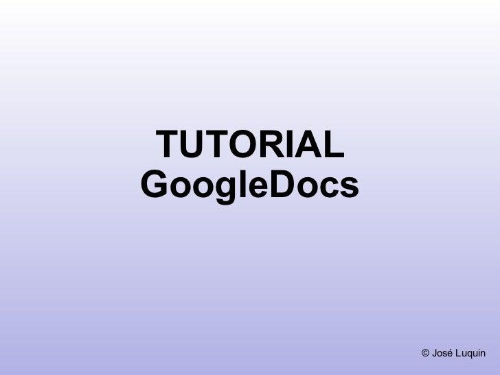 TUTORIAL GoogleDocs © José Luquin