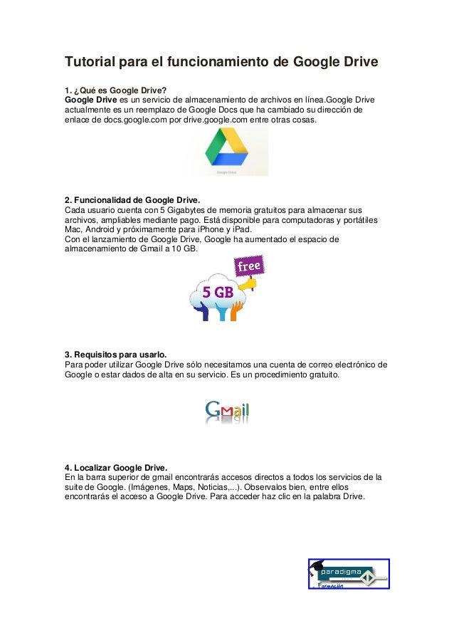 Tutorial para el funcionamiento de Google Drive 1. ¿Qué es Google Drive? Google Drive es un servicio de almacenamiento de ...