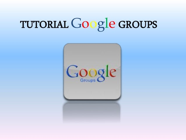 TUTORIAL Google GROUPS