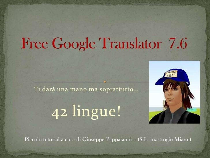 Ti darà una mano ma soprattutto…              42 lingue! Piccolo tutorial a cura di Giuseppe Pappaianni – (S.L mastrogiu M...